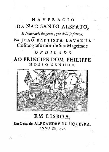 Naufragio da Nao Santo Alberto: e itinerario da gente, que delle se salvou  J. B. Lavanha. 1597