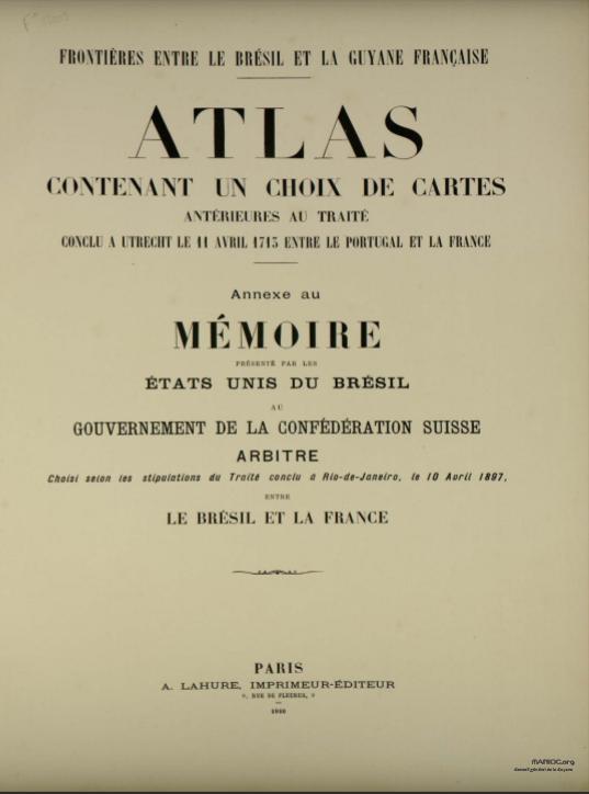 Frontières entre le Brésil et la Guyane française. Atlas contenant un choix de cartes antérieures au traité conclu à Utrecht le 11 avril 1713  C. J. Vooght.