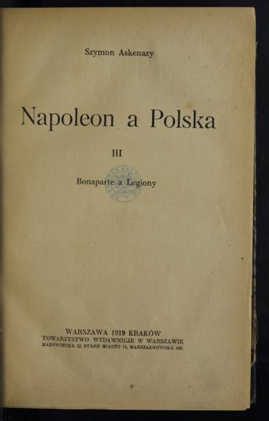 Napoleon a Polska. T. 3, Bonaparte a Legiony  S. Askenazy. 1919