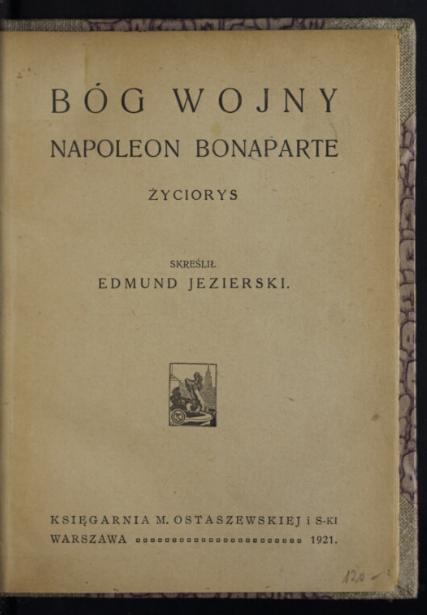 Bóg wojny : Napoleon Bonaparte, życiorys  E. Jezierski. 1921