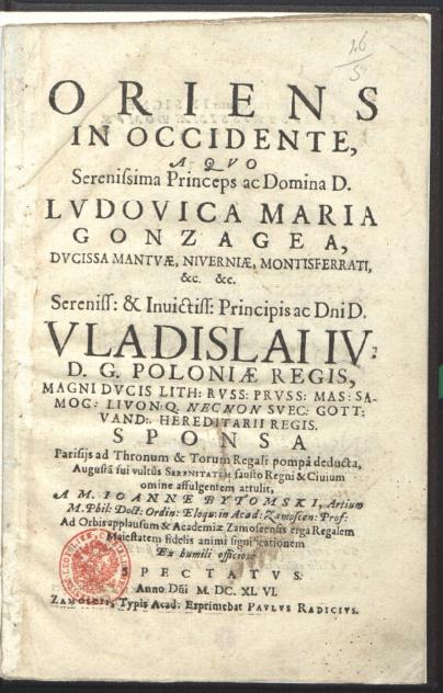 Oriens in occidente a quo [...] Lvdovica Maria Gonzagea [...] Vladislai IV [...] sponsa Parisis ad thronum et torum regali pompa deducta J. Bytomski. 1646