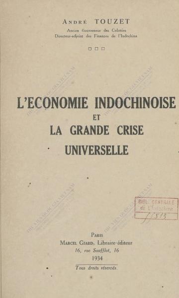 L'Economie indochinoise et la grande crise universelle  A. Touzet. 1934