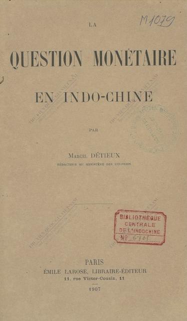 La Question monétaire en Indo-Chine  M. Détieux. 1907